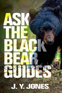 Ask the Black Bear Guides by J.Y. Jones