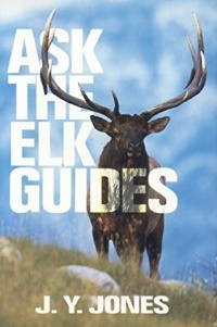 Ask The Elk Guides by J.Y. Jones