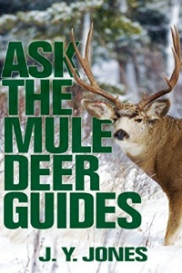Ask The Mule Deer Guides by J.Y. Jones