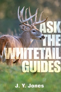 Ask The Whitetail Guides by J.Y. Jones