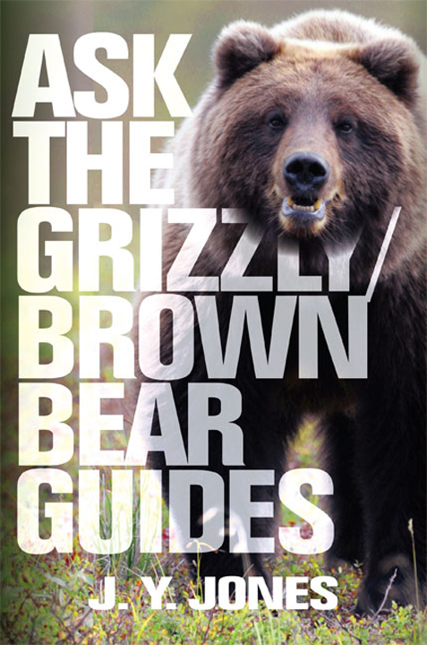 Ask The Grizzly/Brown Bear Guides by J.Y. Jones